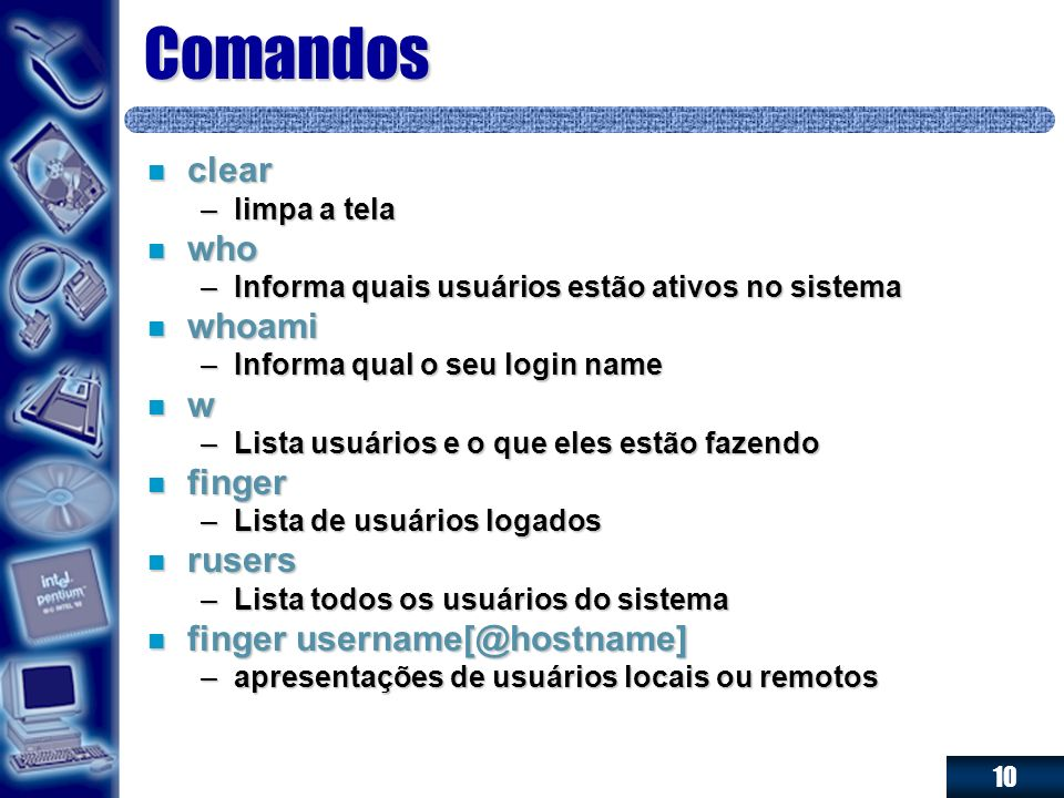 Comandos clear who whoami w finger rusers finger username[@hostname]